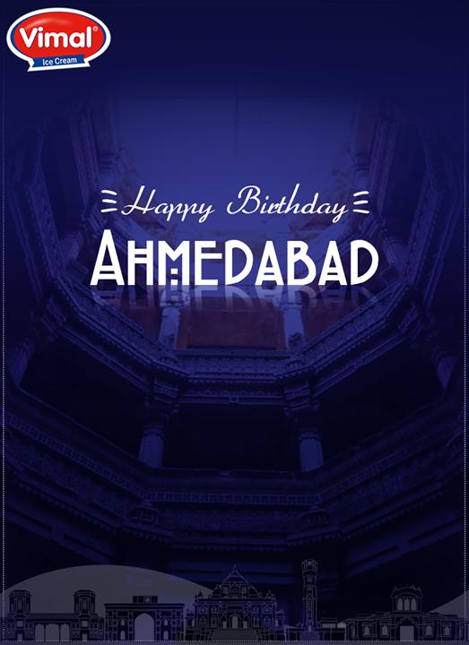 Happy #Birthday to #AapnuAmdavad!  #Ahmedabad #HappyBirthday #Happybirthdayahmedabad #Ahmedabad606 #VimalIceCreams