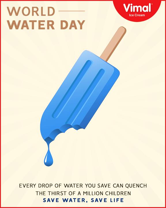 SAVE WATER, SAVE LIFE!  #WorldWaterDay #SaveWater #WaterDay #WaterIsLife #Vimal #IceCream #VimalIceCream #Ahmedabad