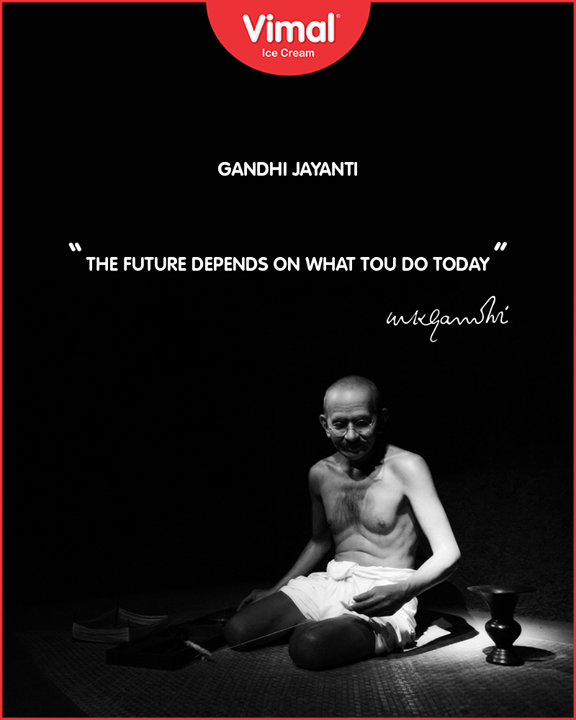 The Future depends on what you do today!  #Vimal #IceCream #VimalIceCream #Ahmedabad #GandhiJayanti #2ndoct #MahatmaGandhi
