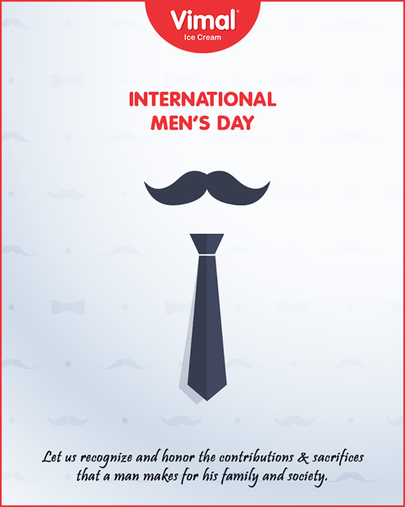 Let us recognize and honor the contributions & sacrifices that a man makes for his family and society.  #InternationalMensDay #MensDay #MensDay2018 #VimalIceCream #Icecream #IcecreamLovers #LoveForIcecream #IcecreamIsBae #Ahmedabad #Gujarat #India