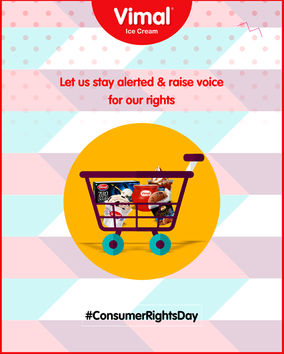 Let us stay alerted & raise voice for our rights.   #WorldConsumerRightsDay #Celebrations #Icecream #IcecreamLovers #LoveForIcecream #IcecreamIsBae #Ahmedabad #Gujarat #India #VimalIceCream