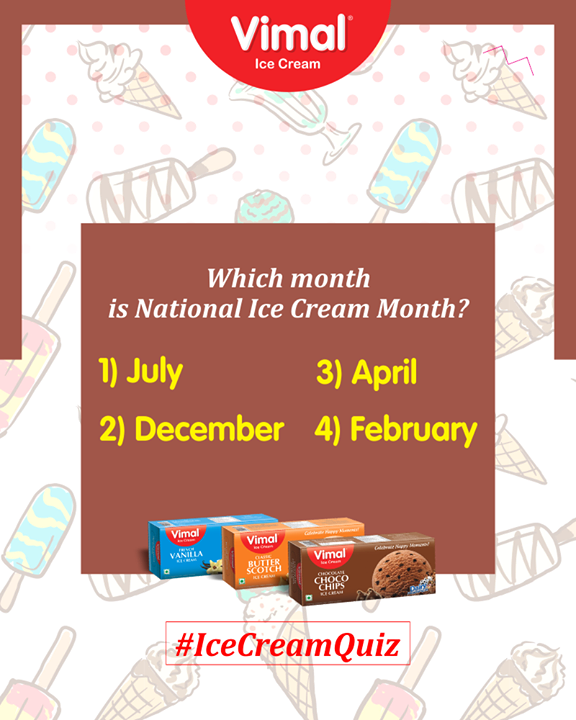 Tell us, which month is National Ice Cream Month?  #Celebrations #Icecream #IcecreamLovers #LoveForIcecream #IcecreamIsBae #Ahmedabad #Gujarat #India #VimalIceCream