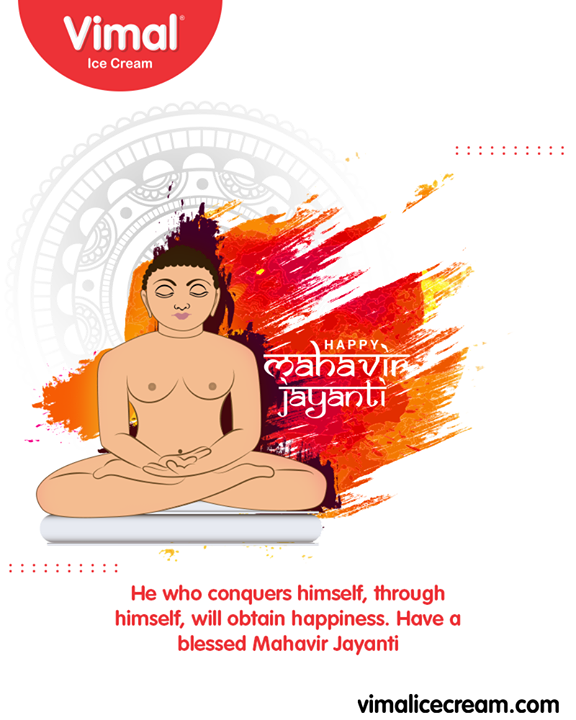He who conquers himself, through himself, will obtain happiness. Have a blessed Mahavir Jayanti   #MahavirJayanti #HappyMahavirJayanti #VimalIceCream #Ahmedabad #Gujarat #India #VimalIceCream