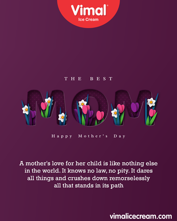 A mother's love for her child is like nothing else in the world. It knows no law, no pity. It dares all things and crushes down remorselessly all that stands in its path.  #MothersDay #MothersDay2019 #MOM2019 #HappyMothersDay #IcecreamTime #IceCreamLovers #FrostyLips #Vimal #IceCream #VimalIceCream