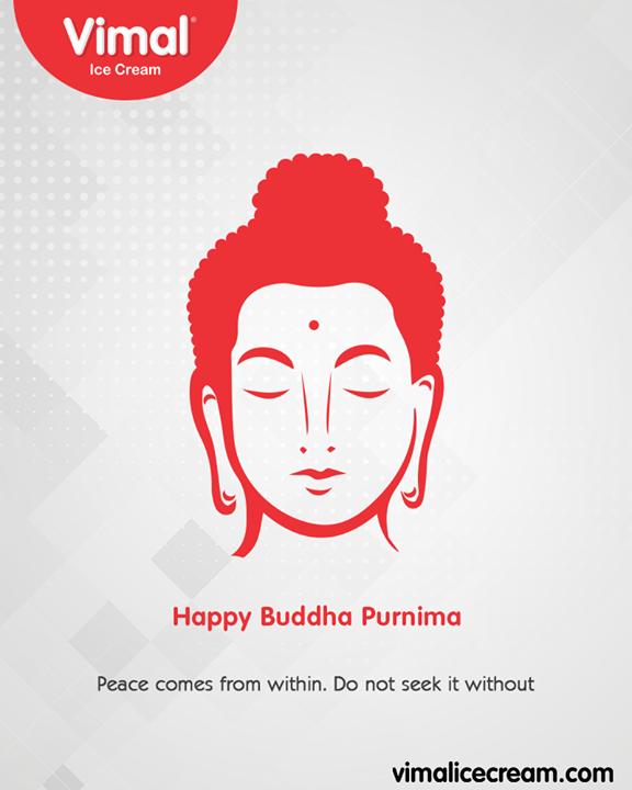 Peace comes from within. Do not seek it without.   #BuddhaPurnima #BuddhaPurnima2019 #LordBuddha #IcecreamTime #IceCreamLovers #FrostyLips #Vimal #IceCream #VimalIceCream