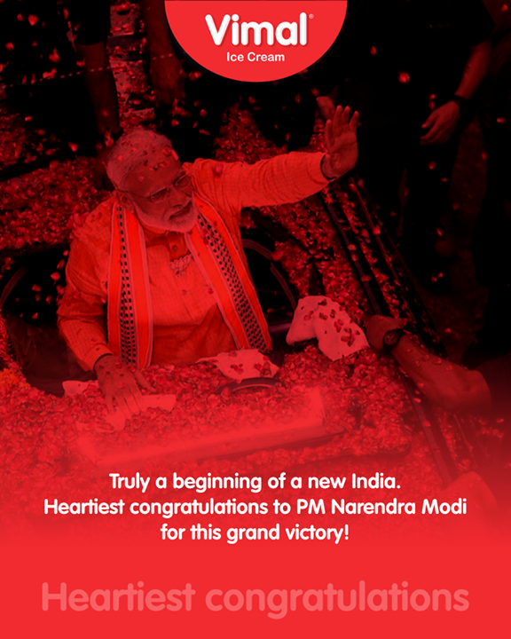 Truly a beginning of a new India.  Heartiest congratulations to PM Narendra Modi for this grand victory!   #Congratulations #VijayiBharat #IndianElections2019  #ElectionResults2019 #VimalIceCream #Ahmedabad