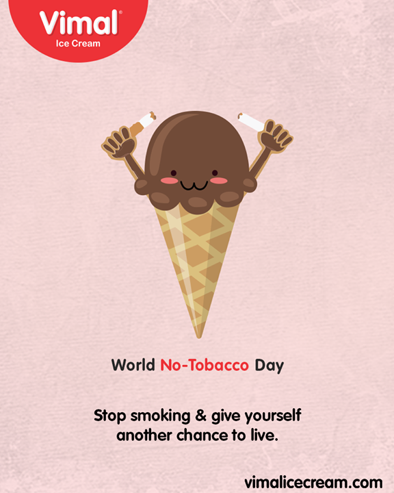 Stop smoking & give yourself another chance to live  #WorldNoTobaccoDay #SayNoToTobacco #NoTobaccoDay #Vimal #IceCream #VimalIceCream #Ahmedabad