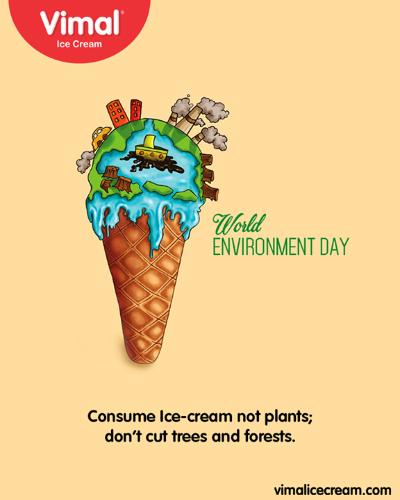 Consume Ice-cream not plants; don't cut trees and forests.  #WorldEnvironmentDay #EnvironmentDay #SaveEnvironment #PledgeGreen #Vimal #IceCream #VimalIceCream #Ahmedabad