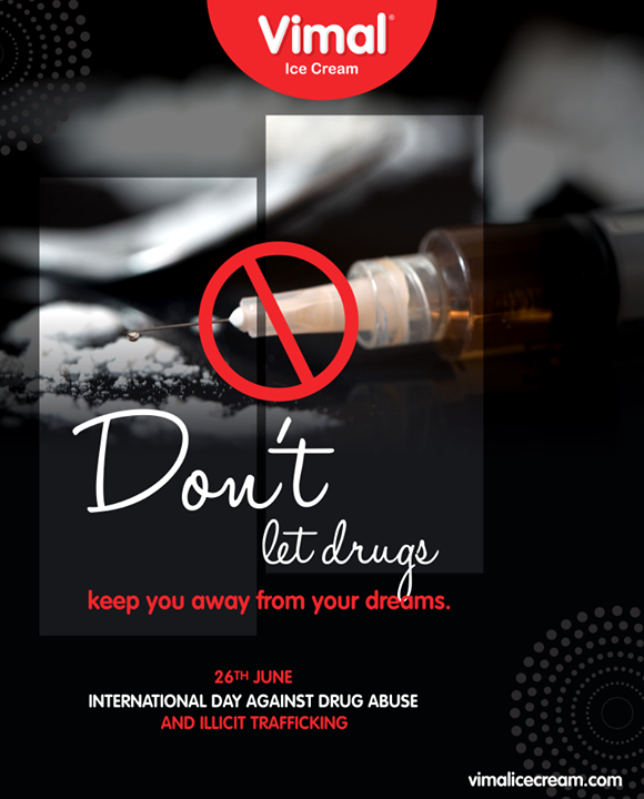 Don't let drugs keep you away from your dreams.  #InternationalDayAgainstDrugAbuseAndIllicitTrafficking #InternationalDayAgainstDrugAbuse #DrugAbuse #VimalIceCream #Ahmedabad