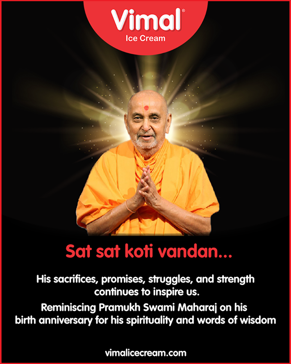His sacrifices, promises, struggles, and strength continues to inspire us. Reminiscing Pramukh Swami Maharaj on his birth anniversary for his spirituality and words of wisdom.  #BirthAnniversary #PramukhSwamiMaharaj #baps #Vadtalgadi #Swaminarayan #VimalIceCream #Icecreamisbae #Happiness #LoveForIcecream #IcecreamTime #IceCreamLovers #FrostyLips #Vimal #IceCream #Ahmedabad