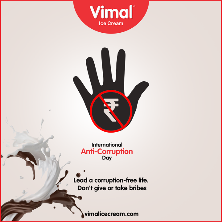 Lead a corruption-free life. Don't give or take bribes.   #InternationalAntiCorruptionDay #Corruption #VimalIceCream #Icecreamisbae #Happiness #LoveForIcecream #IcecreamTime #IceCreamLovers #FrostyLips #Vimal #IceCream #Ahmedabad