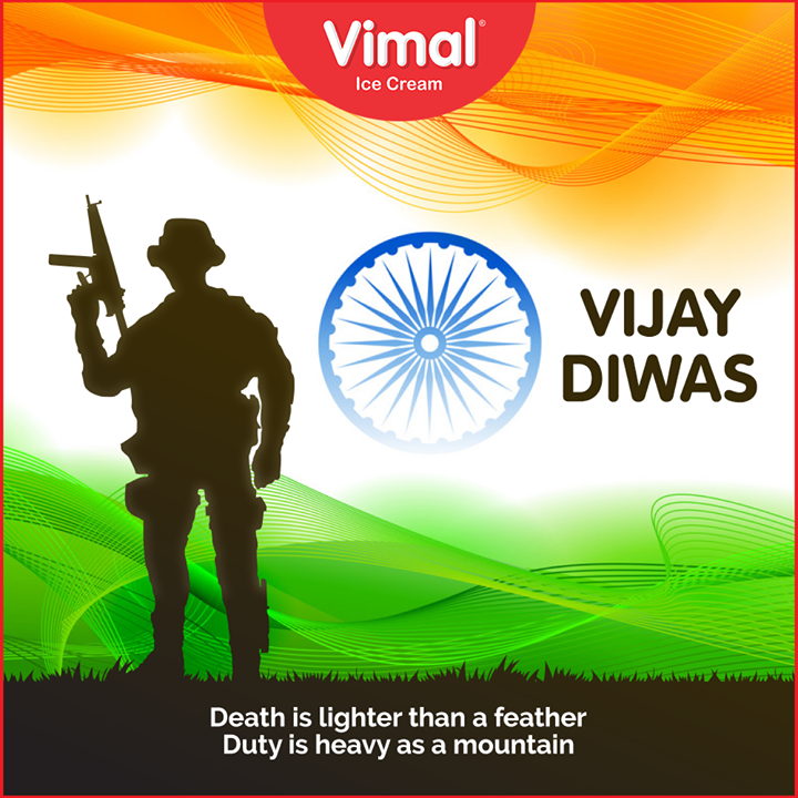 Death is lighter than a feather. Duty is heavy as a mountain.  #VijayDiwas #VijayDiwas2019 #Salute #Brave #IndianArmy #Jaihind #16december1971 #1971War #VimalIceCream #Icecreamisbae #Happiness #LoveForIcecream #IcecreamTime #IceCreamLovers #FrostyLips #Vimal #IceCream #Ahmedabad
