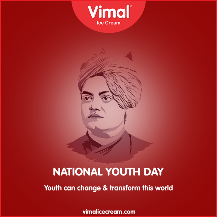 Youth can change & transform this world.  #NationalYouthDay #SwamiVivekananda #YouthDay #SwamiVivekanandaJayanti #VimalIceCream #Icecreamisbae #Happiness #LoveForIcecream #IcecreamTime #IceCreamLovers #FrostyLips #Vimal #IceCream #Ahmedabad
