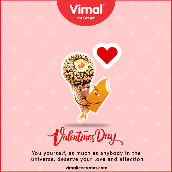 You yourself, as much as anybody in the universe, deserve your love and affection  #ValentinesDay #Valentines2020 #Valentines #DayOfLove #Love #ValentinesDay2020 #LoveForIcecream #IcecreamTime #IcecreamLovers #FrostyLips #FrostyKiss #Vimal #VimalIcecream #Ahmedabad