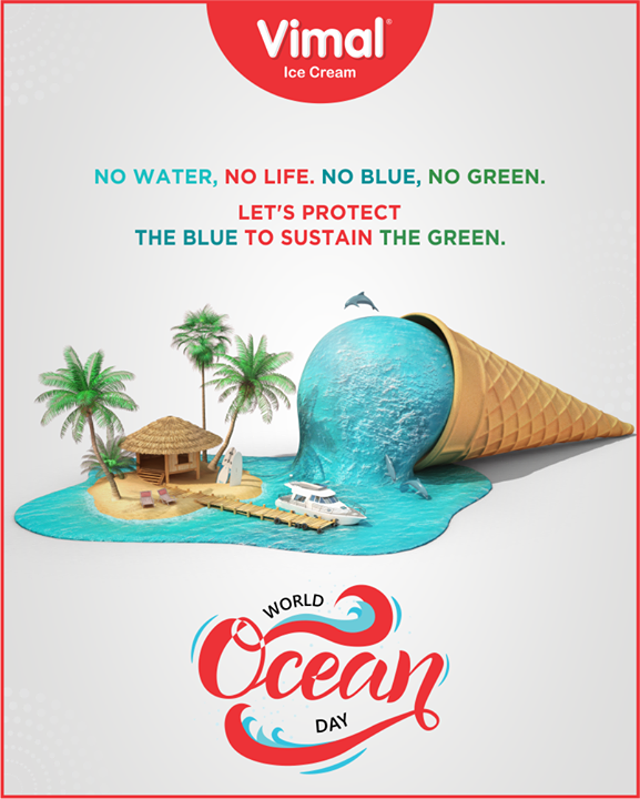 No water, No life. No blue, No green.  Let's protect the blue to sustain the green.  #WorldOceansDay #WorldOceansDay2020 #OceansDay #Vimal #VimalIcecream #Ahmedabad