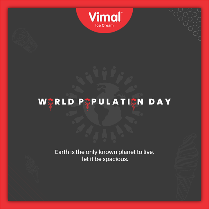 Earth is the only known planet to live, let it be spacious.  #WorldPopulationDay #PopulationDay #WorldPopulationDay2020 #IcecreamTime #IceCreamLovers #FrostyLips #Vimal #IceCream #VimalIceCream #Ahmedabad