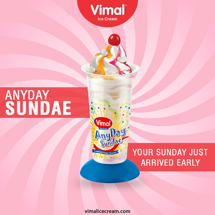 Your Sunday just arrived early this weekend.  Savor the deliciousness of Anyday Sundae by Vimal Ice Cream and have a happy weekend.  #VimalIceCream #IceCreamLovers #Vimal #IceCream #Ahmedabad