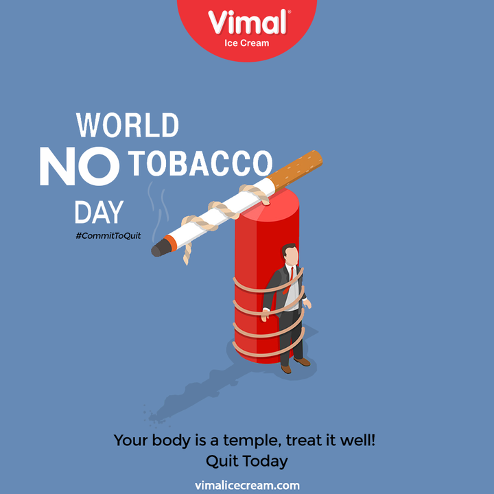Your body is a temple, treat it well!   Quit Today.  #CommitToQuit #WorldNoTobaccoDay #WorldNoTobaccoDay2021 #SayNoToTobacco #VimalIceCream #IceCreamLovers #Vimal #IceCream #Ahmedabad