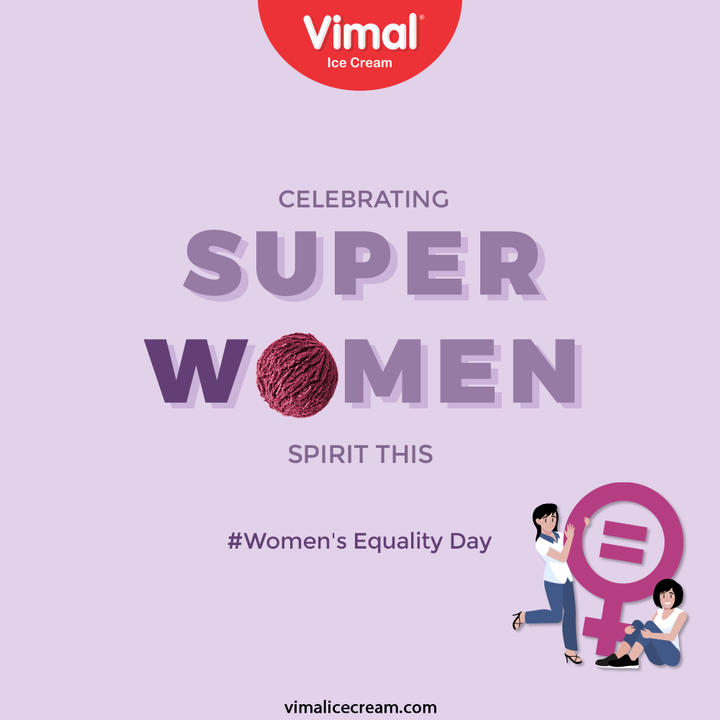 Celebrating Super Women Spirit this Women's Equality Day.  #Women'sEqualityDay #VimalIceCream #IceCreamLovers #Vimal #IceCream #Ahmedabad