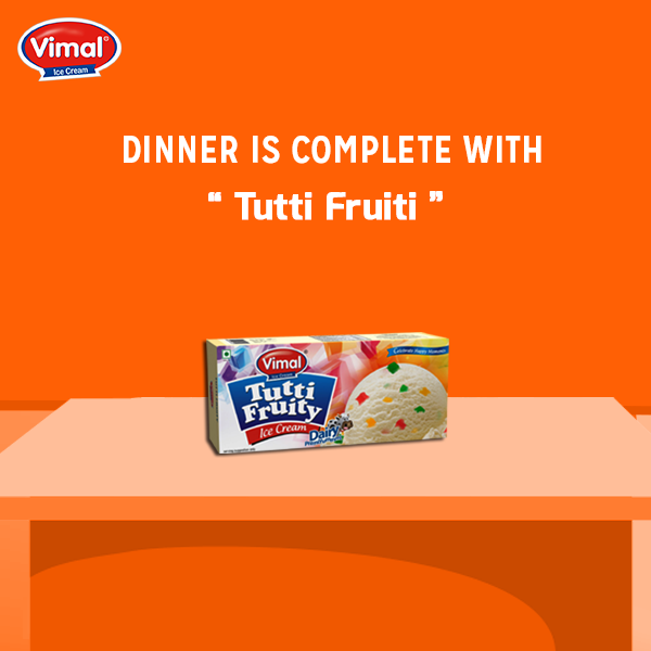 Feast on tasty 'Tutti Fruiti' flavour at your dinner table.  #Summers #IceCreamLovers #VimalIceCreams #DessertLovers