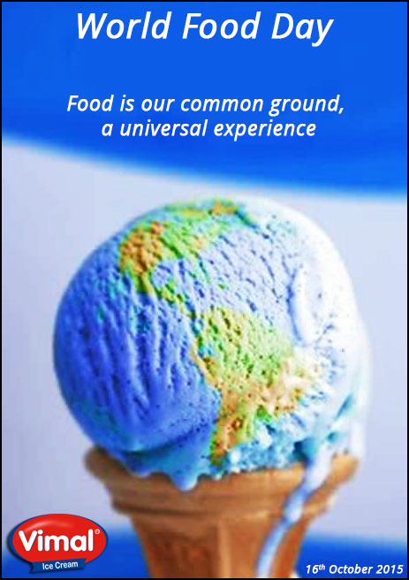 Food is our common ground, a universal experience.   #WorldFoodDay #VimalIcecream