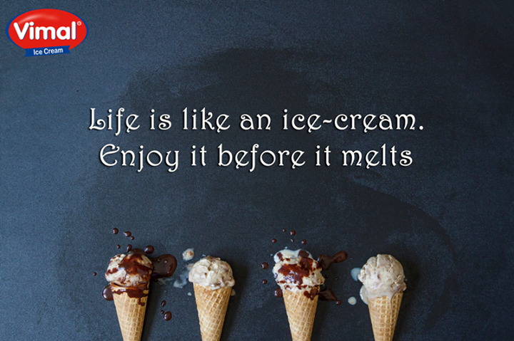 Life is like an ice-cream. Enjoy it before it melts!  #EnjoyLife #IcecreamLovers #Icecream #VimalIcecream #Ahmedabad