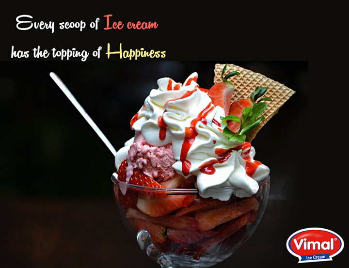 Every scoop of Ice cream has the topping of Happiness. Don't you agree?  #IcecreamLovers #VimalIcecream #Ahmedabad