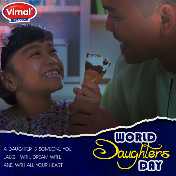 A daughter is someone you laugh with, dream with, and with all your heart.  #WorldDaughtersDay #VimalIcecream #Ahmedabad