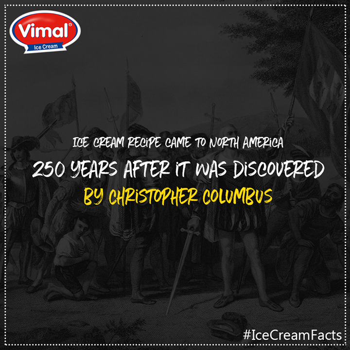 Did you know? Ice cream recipe came to North America 250 years after it was discovered by Christopher Columbus.  #MidweekFacts #DidYouKnow #IcecreamFacts #IcecreamLovers #VimalIcecream #Ahmedabad